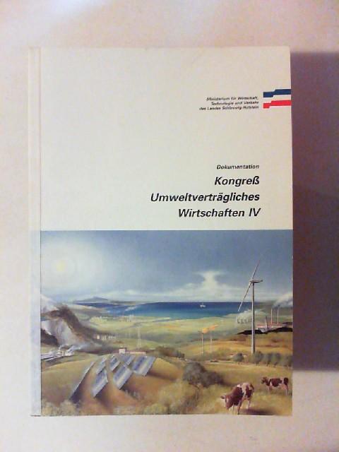 Ministerium für Wirtschaft, Technologie und Verkehr des Landes Schleswig-Holstein (Hg.): Dokumentation. Kongreß Umweltverträgliches Wirtschaften IV.