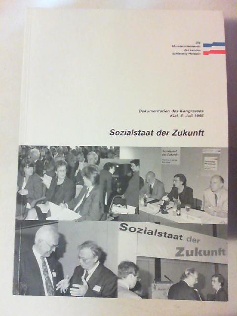 Ministerpräsidentin des Landes Schleswig-Holstein (Hg.): Sozialstaat der Zukunft. Dokumentation des Kongresses Kiel; 8. Juli 1998.