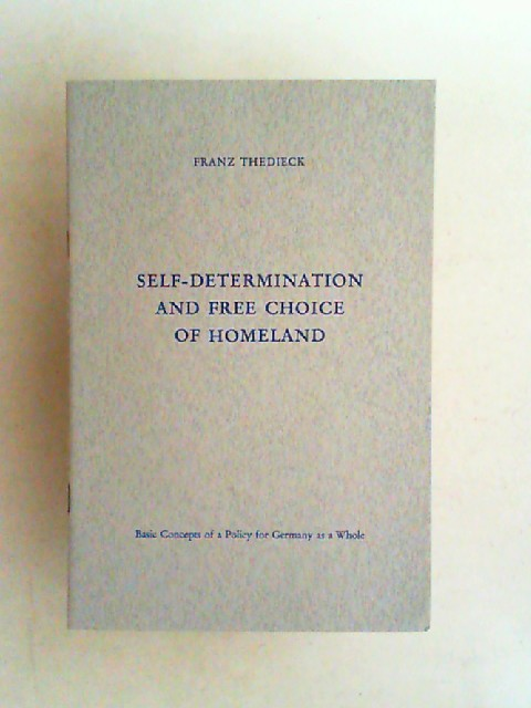 Thedieck, Franz: Self-determination and free choice of homeland. Basic concepts of a policy for Germany as a whole.