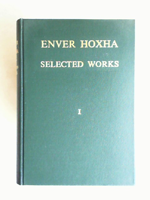 Hoxha, Enver: Selected Works I. Volume I November 1941 - October 1948. Published on Decision of the Central Committee of the Party of Labour of Albania. The Institute of Marxist-Leninist Studies at the CC of the PLA.