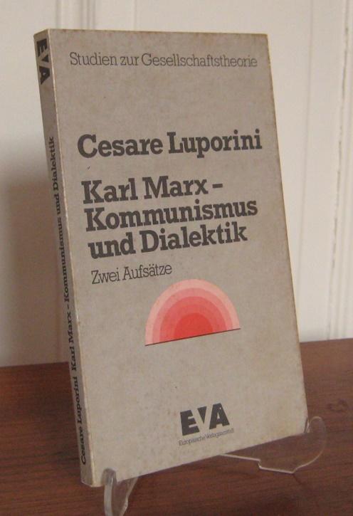 Luporini, Cesare: Karl Marx - Kommunismus und Dialektik. Zwei Aufsätze. Aus dem Italienischen von Anneheide Ascheri. [Studien zur Gesellschaftstheorie].