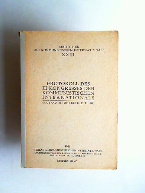 Protokoll des III. Kongresses der Kommunistischen Internationale (Moskau, 22. Juni bis 12. Juli 1921). Reprint Band 2. [Bibliothek der Kommunistischen Internationale XXIII.]