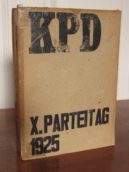Zentral-Komitee der Kommunistischen Partei Deutschlands (Hrsg.): Bericht über die Verhandlungen des X. Parteitages der Kommunistischen Partei Deutschlands (Sektion der Kommunistischen Internationale). Berlin, vom 12. bis 17. Juli 1925.