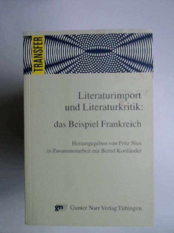 Nies, Fritz (Hrsg.): Literaturimport und Literaturkritik: das Beispiel Frankreich. In Zusammenarbeit mit Bernd Kortländer [Transfer Düsseldorfer Materialien zur Literaturübersetzung 9]