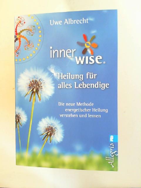 Albrecht, Uwe: Innerwise - Heilung für alles Lebendige : Die neue Methode energetischer Heilung verstehen und lernen. [Allegria]