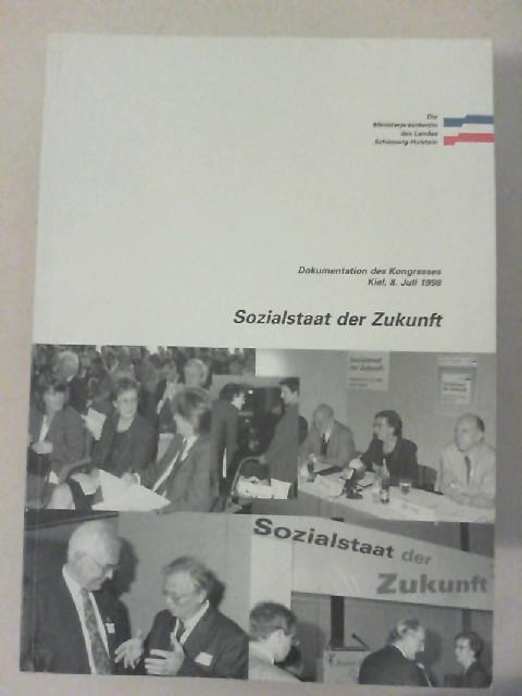 Die Ministerpräsidentin des Landes Schleswig-Holstein (Hg.): Sozialstaat der Zukunft. Dokumentation des Kongresses Kiel; 8. Juli 1998.