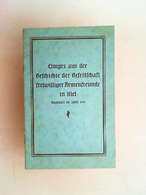 o.A.: Einiges aus der Geschichte der Gesellschaft freiwilliger Armenfreunde in Kiel. Gegründet im Jahre 1793.