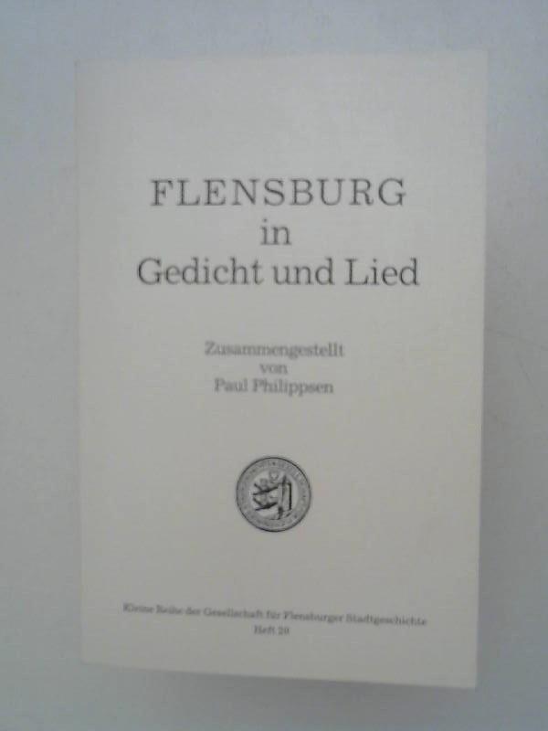 Philippsen, Paul (Zusammenstellung): Flensburg in Gedicht und Lied. Zusammengestellt von Paul Philippsen. [Kleine Reihe der Gesellschaft für Flensburger Stadtgeschichte; Heft 20].