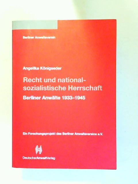 Königseder, Angelika und Berliner Anwaltsverein (Hg.): Recht und nationalsozialistische Herrschaft. Berliner Anwälte 1933 - 1945. Ein Forschungsprojekt des Berliner Anwaltsvereins e.V.