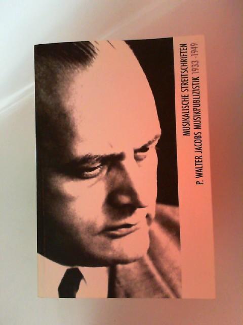 Jacobs, P. Walter und Andreas Löhrer (Hg.): Musikalische Streitschriften - P. Walter Jacobs Musikpublizistik 1933-1949. [P. Walter Jacobs Archiv; Band 11]