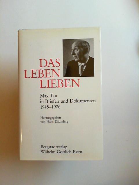 Tau, Max und Hans Däumling (Hg.): Das Leben lieben. Max Tau in Briefen und Dokumenten 1945 - 1976.