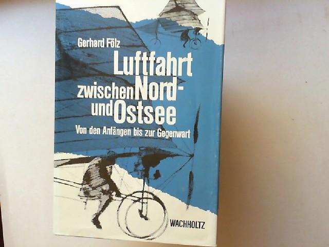 Folz, Gerhard: Luftfahrt Zwischen Nord- und Ostsee: Von den Anfängen bis zur Gegenwart.