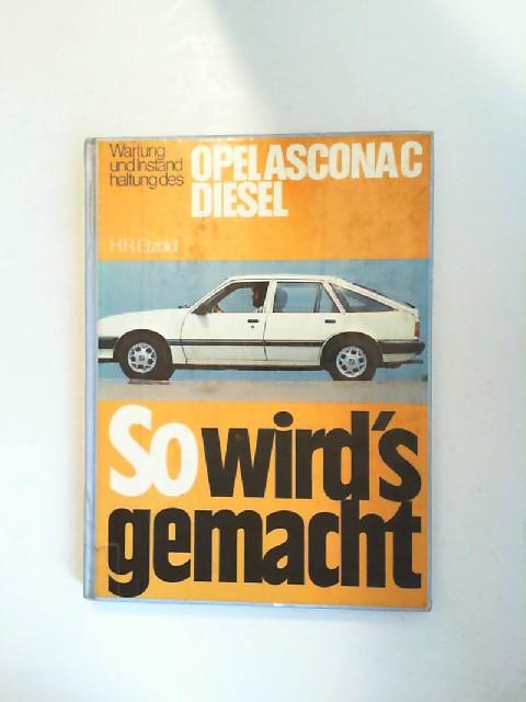 Etzold, Hans-Rüdiger (Bearb.): So wird`s gemacht. Wartung und Instandhaltung des Opel Ascona C Diesel 1,6 l / 40 kW (54 PS) Schräg- und Stufenheck. [So wird`s gemacht Teil: 32]