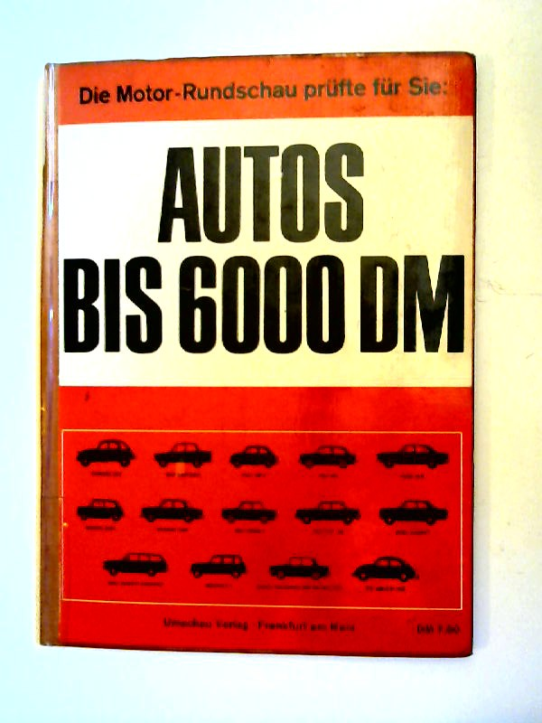 Motor-Rundschau: Die Motor-Rundschau prüft für Sie: Autos bis 6000 DM.