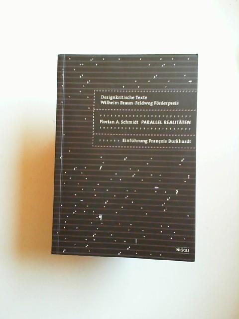 Schmidt, Florian A.: Parallel-Realitäten. [Designkritische Texte] Wilhelm Braun-Feldweg Förderpreis 2006.