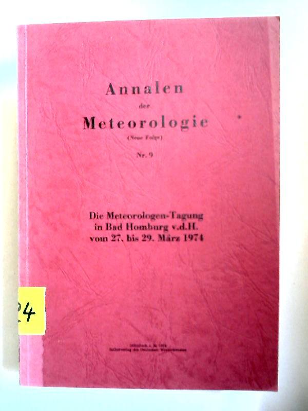 Deutscher Wetterdienst (Hg.): Die Meteorologen-Tagung in Bad Homburg v.d.H. vom 27. bis 29. März 1974 [Annalen der Meteorologie (Neue Folge) Nr. 9]