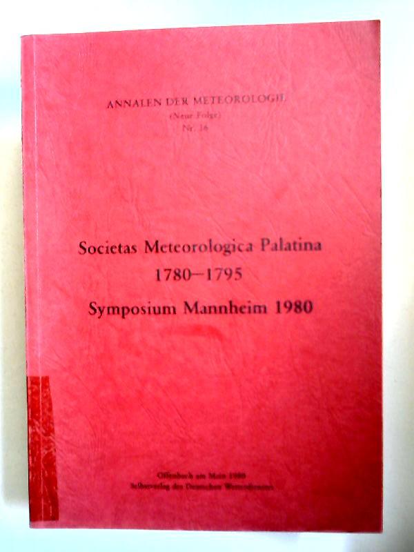 Deutscher Wetterdienst (Hg.): Societas Meteorologiva Palatina 1780-1795. Symposium Mannheim 1980 [Annalen der Meteorologie (Neue Folge) Nr. 16]