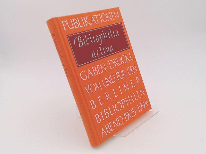Stamm, Herma und Werner Schuder: Bibliophilia activa. Publikationen, Gaben, Drucke vom und für den Berliner Bibliophilen-Abend 1905 - 1994. Festgabe 1995 aus Anlass seines neunzigjährigen Bestehens.