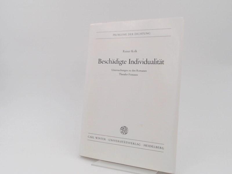 Kolk, Rainer (Verfasser): Beschädigte Individualität : Untersuchungen zu den Romanen Theodor Fontanes. [Probleme der Dichtung. Studien zur deutschen Literaturgeschichte ; Bd. 19].