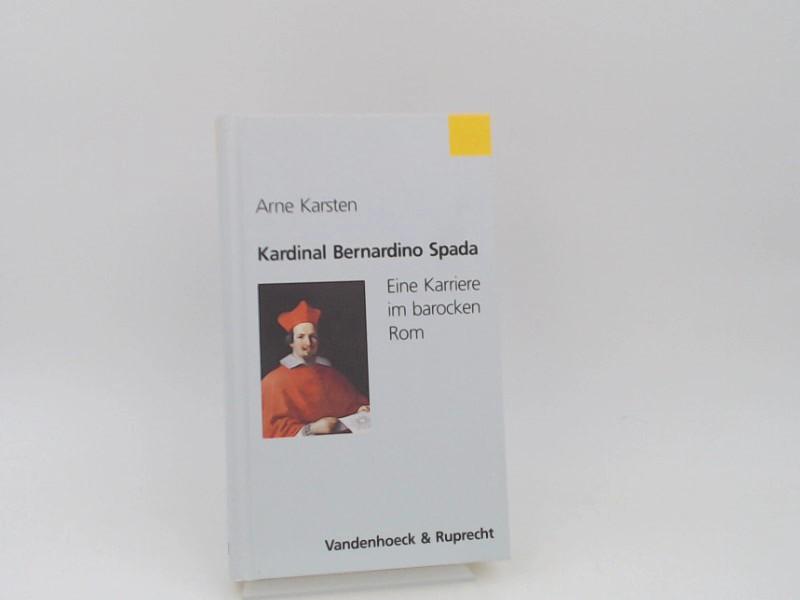 Karsten, Arne (Verfasser): Kardinal Bernardino Spada : eine Karriere im barocken Rom.