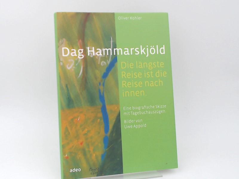 Kohler, Oliver und Dag Hammarskjöld: Dag Hammarskjöld : die längste Reise ist die Reise nach Innen ; Auszüge aus dem Tagebuch des UN-Generalsekretärs. Bilder von Uwe Appold.