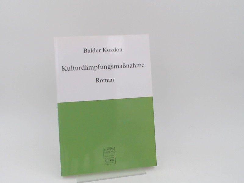 Kozdon, Baldur (Verfasser): Kulturdämpfungsmaßnahme. Roman.