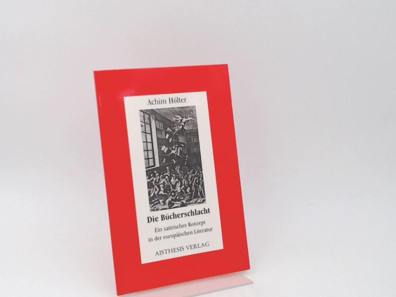 Hölter, Achim (Verfasser): Die Bücherschlacht : ein satirisches Konzept in der europäischen Literatur. [Aisthesis-Essay ; Bd. 5]