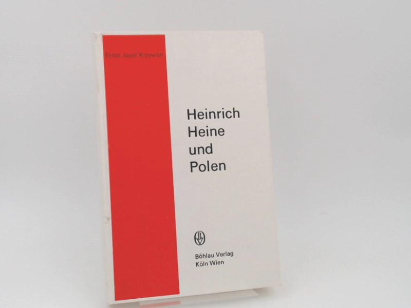 Krzywon, Ernst Josef (Verfasser): Heinrich Heine und Polen. Ein Beitrag zur Poetik der politischen Dichtung zwischen Romantik und Realismus.