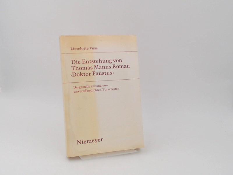 Voss, Lieselotte: Die Entstehung von Thomas Manns Roman Doktor Faustus. Dargestellt anhand von unveröffentlichen Vorarbeiten. [Studien zur deutschen Literatur ; Bd. 39]