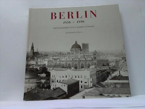 Schwartz, F. Albert.: Berlin 1856-1896. Photographien von F. Albert Schwartz. Mit Bilderläuterungen von Hans-Werner Klünner und einer Einführung von Laurenz Demps.