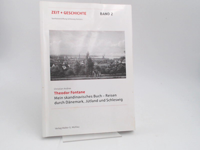 Fontane, Theodor und Christian Andree (Herausgeber): Mein skandinavisches Buch : Reisen durch Dänemark, Jütland und Schleswig. [Sparkassenstiftung Schleswig-Holstein/ Zeit + Geschichte ; Bd. 2]