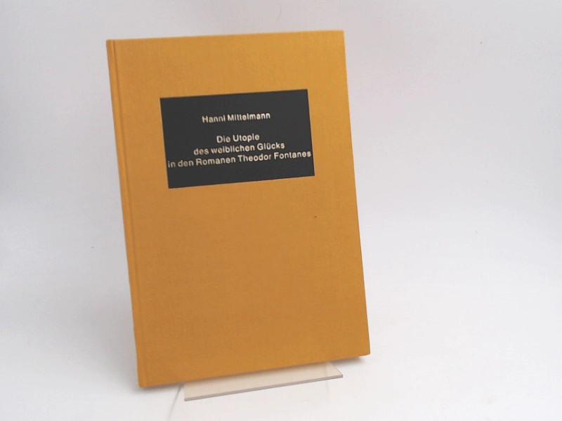 Mittelmann, Hanni: Die Utopie des weiblichen Glücks in den Romanen Theodor Fontanes. [ Germanic studies in America ; No. 36]