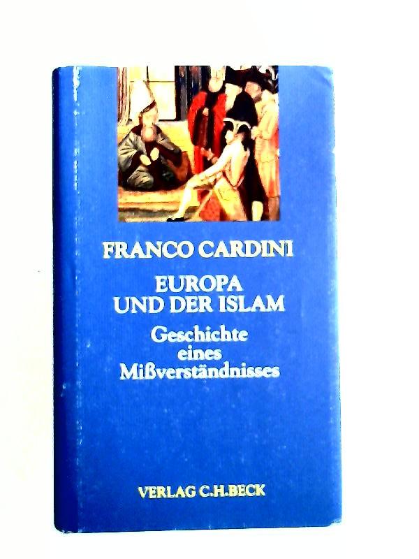 Cardini, Franco: Europa und der Islam : Geschichte eines Mißverständnisses. [Europa bauen]