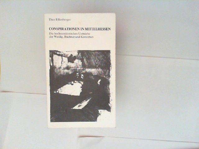 Effenberger, Theo: Konspirationen in Mittelhessen. Die hochverräterischen Umtriebe der Weidig, Büchner und Konsorten.