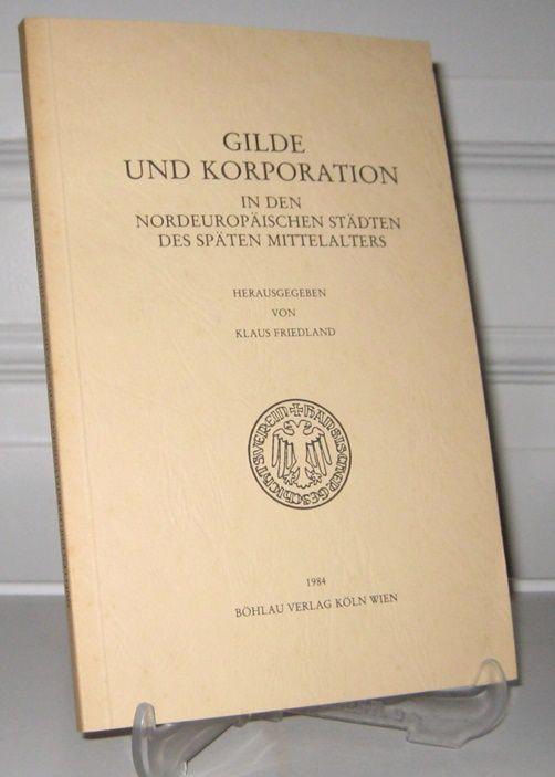 Friedland, Klaus (Hrsg.): Gilde und Korporation in den nordeuropäischen Städten des späten Mittelalters. Hrsg. vom Hansischen Geschichtsverein. [Quellen und Darstellungen zur hansischen Geschichte, Neue Folge, Band XXIX (29)].