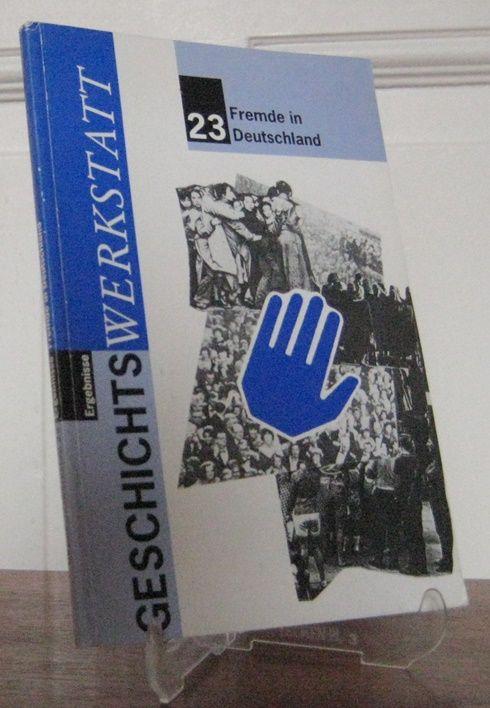 Geschichtswerkstatt Darmstadt (Redaktion): Geschichtswerkstatt: Fremde in Deutschland. [Geschichtswerkstatt, Heft 23].