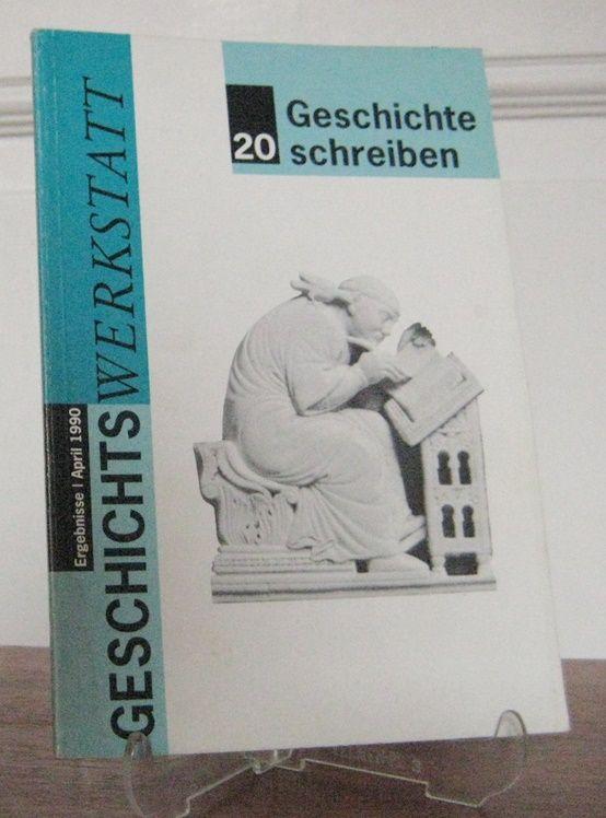 Geschichtswerkstatt e.V. (Hrsg.): Geschichtswerkstatt: Geschichte schreiben. [Geschichtswerkstatt, Heft 20].