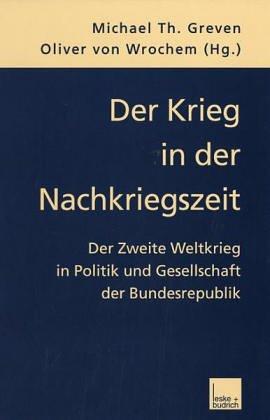 Greven, Michael Th. (Hrsg.) und Wrochem, Oliver von (Hrsg.): Der Krieg in der Nachkriegszeit. Der Zweite Weltkrieg in Politik und Gesellschaft der Bundesrepublik