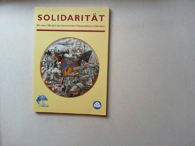 ITF Internationale Transportarbeiter Föderation (Hg.): Solidarität - Die ersten 100 Jahre der Internationalen Transportarbeiter-Föderation.