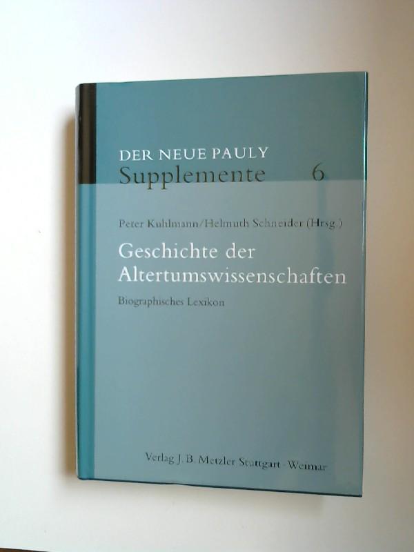 Kuhlmann, Peter (Hrsg.) und Helmuth Schneider (Hrsg.): Der neue Pauly - Supplemente Band 6: Geschichte der Altertumswissenschaften. Biographisches Lexikon. Mitglieder der Redaktion: Dr. Brigitte Egger, et. al.