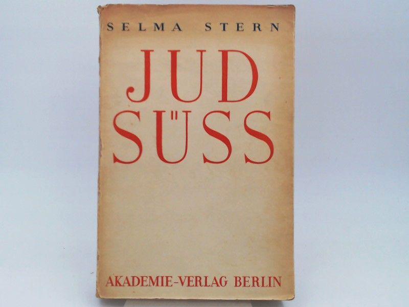 Stern, Selma: Jud Süss - Ein Beitrag zur deutschen und zur jüdischen Geschichte. (Veröffentlichungen der Akademie für die Wissenschaft des Judentums. Historische Sektion / Sechster Band.)