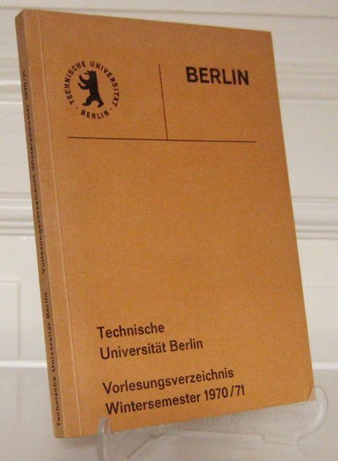 Technische Universität Berlin (Hrsg.): Technische Universität Berlin. Vorlesungsverzeichnis Wintersemester 1970/71.