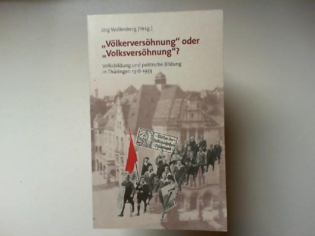 Wollenberg, Jörg (Hg.): Völkerversöhnung` oder `Volksversöhnung`? - Volksbildung und politische Bildung in Thüringen 1918-1933. Eine kommentierte Dokumentation. Mit e. Vorw. v. Peter Reif-Spirek.
