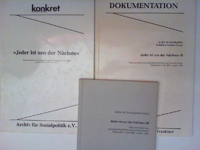Jeder ist uns der Nächste. Teil I: Dokumentation von Übergriffen gegen Ausländer in der BRD in den Jahren 1991 und 1992; Teil II: Dokumentation von ausländerfeindlichen und antisemitischen Übergriffen in der BRD im Jahr 1993; Teil III: Dokumentation vo...