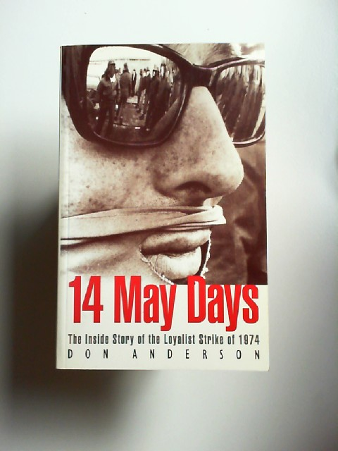Anderson, Don: Fourteen May Days. The Inside Story of the Loyalist Strike of 1974.