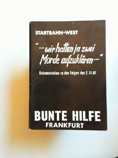 """Bunte Hilfe Frankfurt (Hg.): Start-Bahn West. """"...wir hatten ja zwei Morde aufzuklären..."""". Dokumentation zu den Folgen des 2.11.87."""