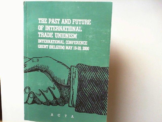 De Eilde, Bart: The Past an Future of international Trade Unionism. International Conference Ghent (Belgium) May 19-20, 2000 - Colloque international. Passe et Futur du Syndicalisme International Gand, 19-20 mai, 2000