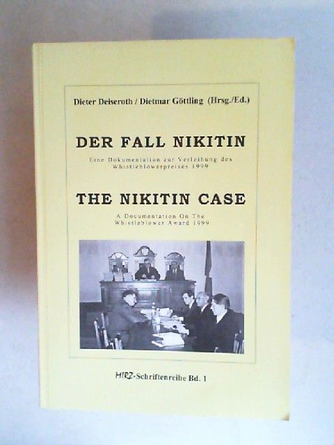 Deiseroth, Dieter (Hg.) and Dietmar Göttling (Hg.): Der Fall Nikitin. Eine Dokumentation zur Verleihung des Whistleblowerpreises 1999. The Nikitin case. A Documentation On The Whistleblower Award 1999. Mit einem Geleitwort von Jürgen Kühling. [Marburge...