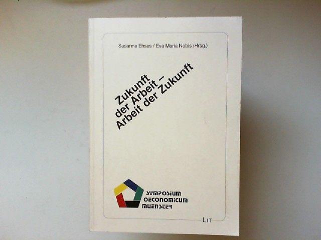 Ehses, Susanne und Eva-Maria Nobis (Hrsg.): Zukunft der Arbeit - Arbeit der Zukunft. [Symposium Oeconomicum Münster]