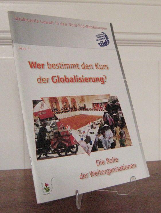 Hütz-Adams, Friedel (Red.): Strukturelle Gewalt in den Nord-Süd-Beziehungen. Band 1: Wer bestimmt den Kurs der Globalisierung? Die Rolle der Weltorganisationen.